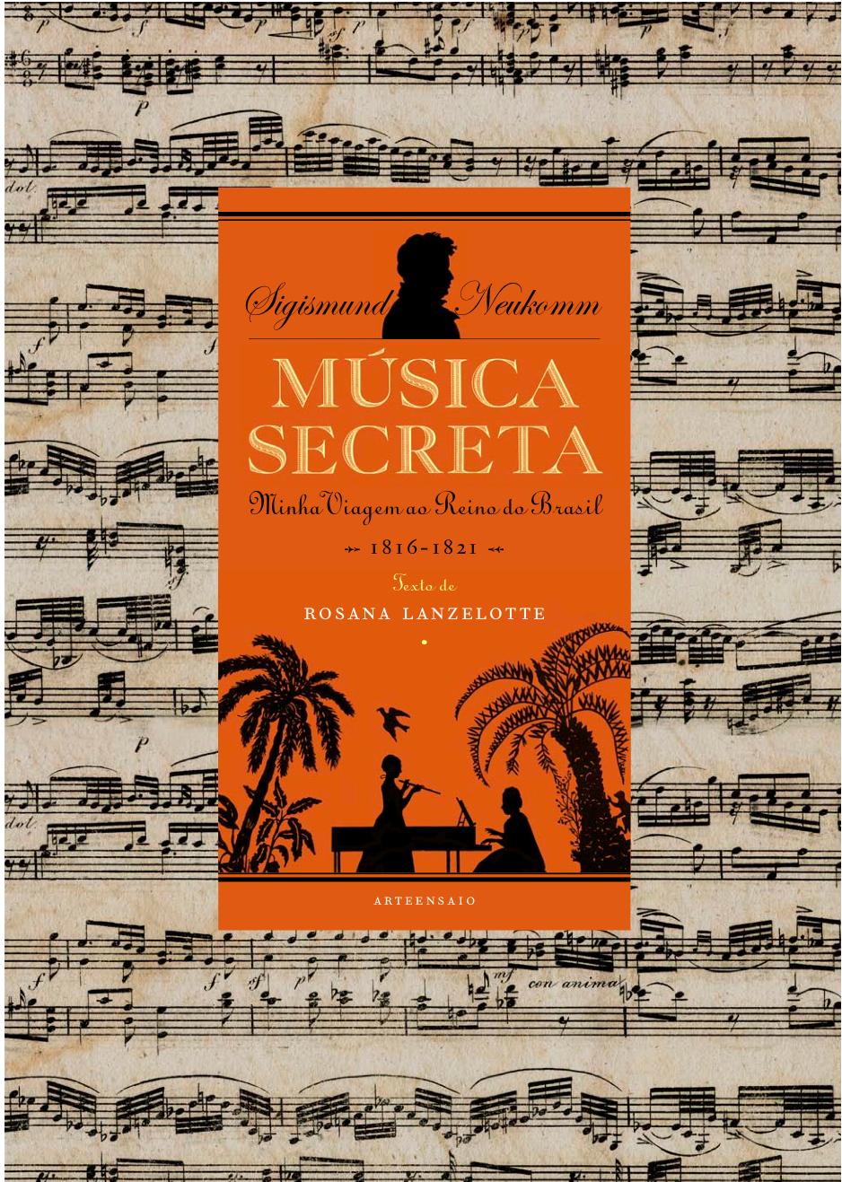 """Livro """"Música Secreta – Minha Viagem ao Brasil"""" – biografia romanceada de Sigismund Neukomm"""